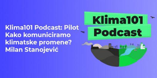 Klima101 Podcast Pilot Da li komuniciramo klimatske promene javnosti na pravi način - Milan Stanojević